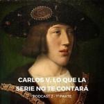 EMPERADOR CARLOS V LO QUE LA SERIE NO TE CONTARA