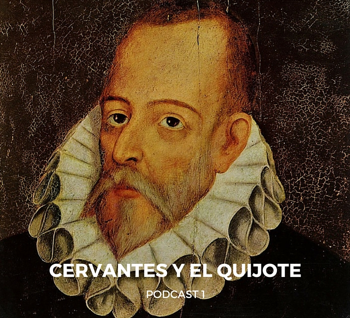 Podcast 1 – Cervantes y el Quijote