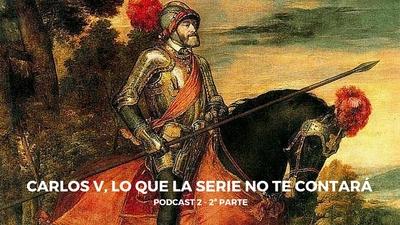 Podcast 2 – Carlos V, lo que la serie no te contará – 2ª parte