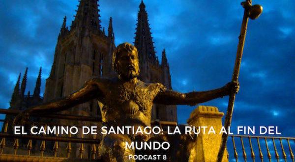 Podcast 8 – Camino de Santiago: la ruta hacia el fin del mundo