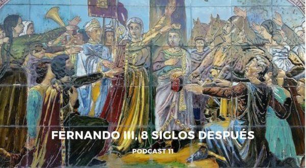 Podcast 11 – Fernando III, 8 siglos después